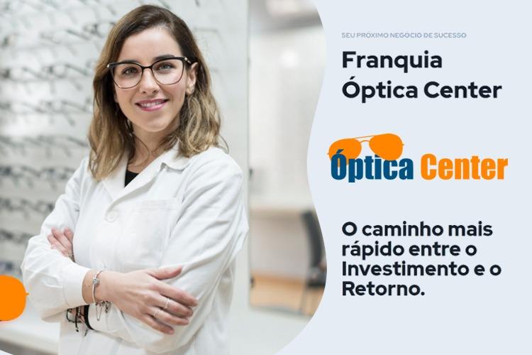 Franquia Óptica Center: o retorno mais rápido para o seu investimento